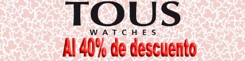 Tous Watches originales al 40% de descuento. Últimas 7 unidades